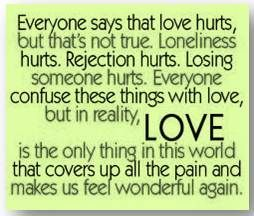 TEXT: Everyone says that loves hurts, but that not true. Lonliness hurts. Rejection hurt. Losing someone hurts. Everyone confuse these things with love, but in  …
