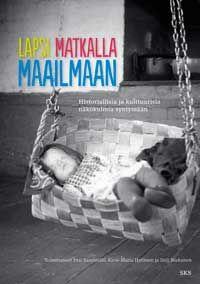 Pasi Saarimäki, Kirsi-Maria Hytönen ja Heli Niskanen (toim.): Lapsi matkalla maailmaan. Historiallisia ja kulttuurisia näkökulmia syntymään (2012)