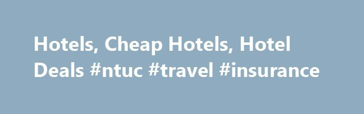 Hotels, Cheap Hotels, Hotel Deals #ntuc #travel #insurance http://travels.remmont.com/hotels-cheap-hotels-hotel-deals-ntuc-travel-insurance/  #cheap hotel deals # Cheap Hotels, Hotel Deals Hotel Reservations To Canada, USA, Europe, UK, Ireland, Asia, Australia, Africa, Middle East, South America The Caribbean! » Plus Many More Cheap Hotel Discounts Hotel Deals from Netholidays.ca Hotels! With Netholidays.ca, you... Read moreThe post Hotels, Cheap Hotels, Hotel Deals #ntuc #travel #insurance…