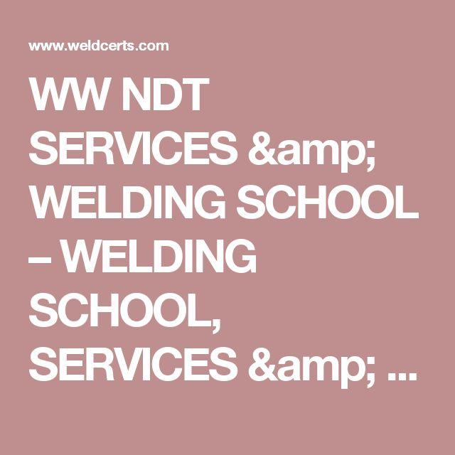 WW NDT SERVICES & WELDING SCHOOL – WELDING SCHOOL, SERVICES & CERTIFICATIONS
