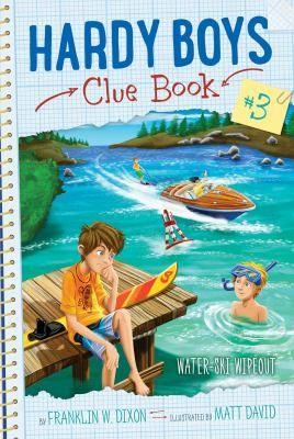 Hardy Boys Clue Book #3 : Water-Ski Wipeout / Franklin W. Dixon ; Illustrated by Matt David.