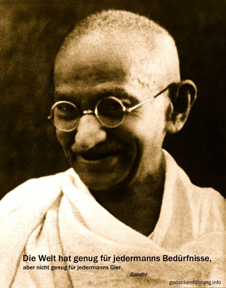 """""""Die Welt hat genug für jedermanns Bedürfnisse, aber nicht für jedermanns Gier."""" - Mahatma Gandhi -"""