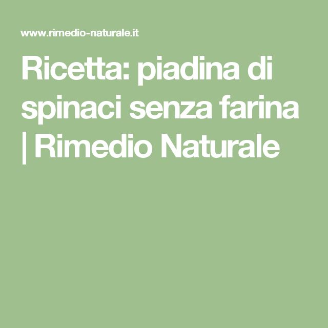 Ricetta: piadina di spinaci senza farina | Rimedio Naturale