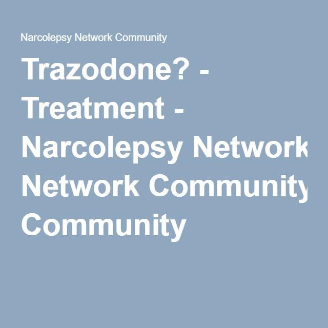 Trazodone? - Treatment - Narcolepsy Network Community