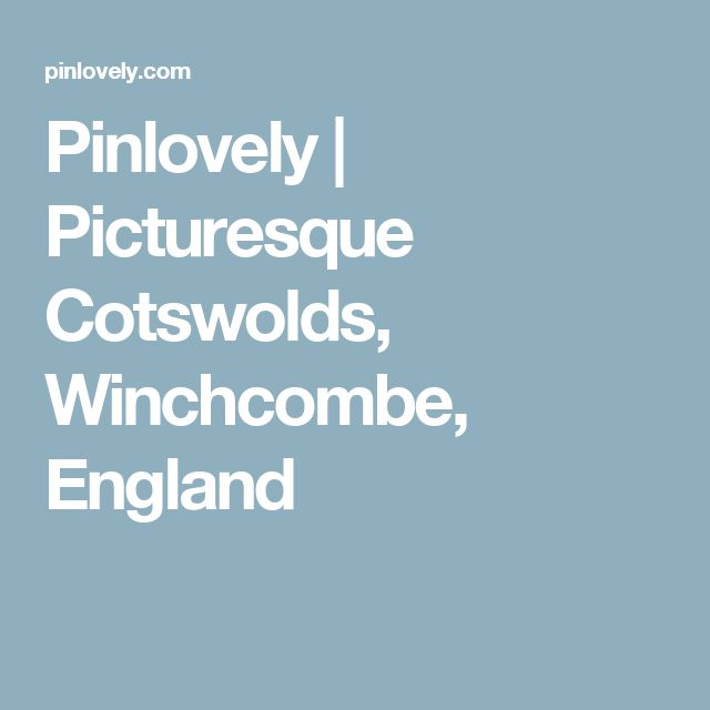 Pinlovely | Picturesque Cotswolds, Winchcombe, England