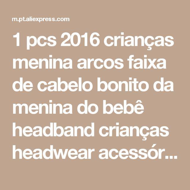 1 pcs 2016 crianças menina arcos faixa de cabelo bonito da menina do bebê headband crianças headwear acessórios para o cabelo Loja Online | aliexpress móvel