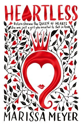 Heartless by Marissa Meyer, UK edition, on sale 2/17/17