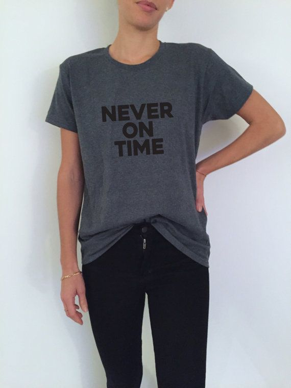 Never on time Tshirt dark heater Fashion funny slogan womens girls sassy  cute 74e406a96dcd