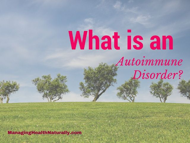 What is an Autoimmune Disorder? - Managing Health Naturally