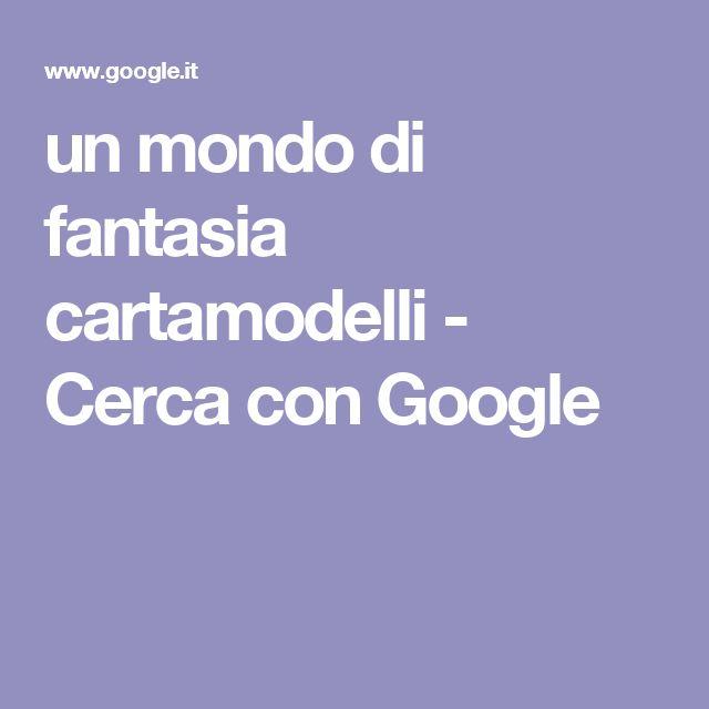 un mondo di fantasia cartamodelli - Cerca con Google