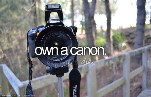 own a Canon, Bucket List