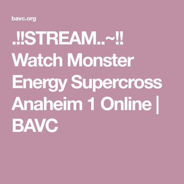 .!!STREAM..~!! Watch Monster Energy Supercross Anaheim 1 Online | BAVC