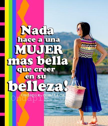 Nada hace a una mujer mas bella que creer en su belleza! #actitud #mujer #estima #belleza #tarjetitas #ondapix