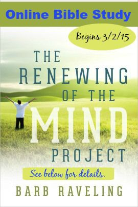 Online Bible Study: The Renewing of the Mind Project | Click here for details: http://barbraveling.com/2015/02/17/online-bible-study-the-renewing-of-the-mind-project/