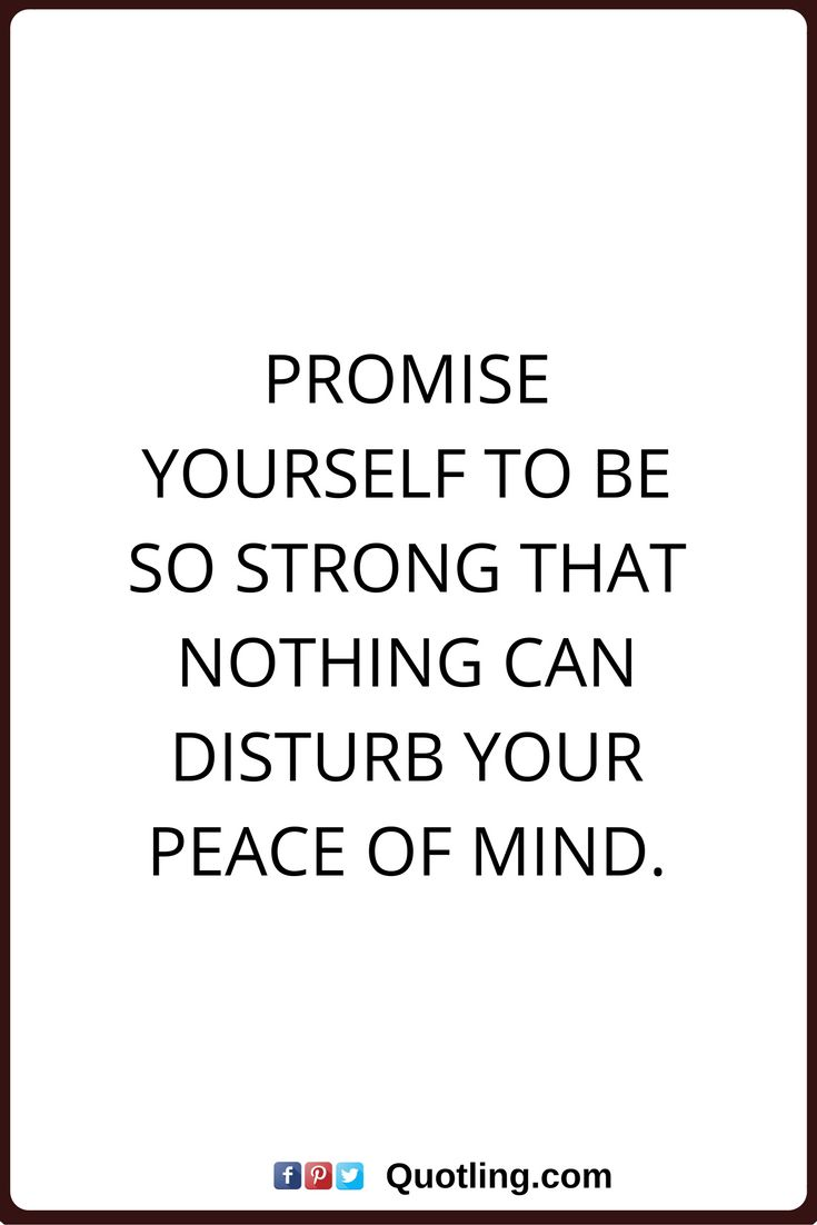 peace of mind quotes Promise yourself to be so strong that nothing can disturb your peace of mind.