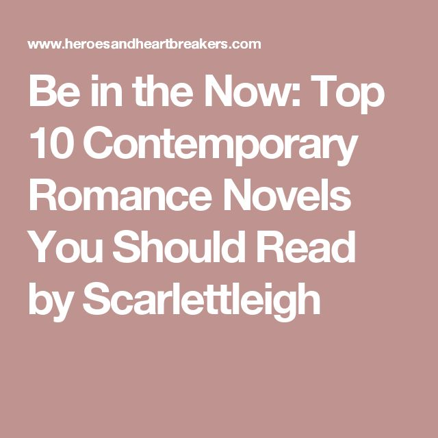 Be in the Now: Top 10 Contemporary Romance Novels You Should Read by Scarlettleigh