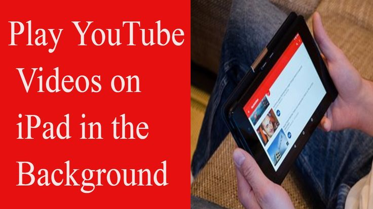 Play YouTube Videos on iPad in the Background  2017