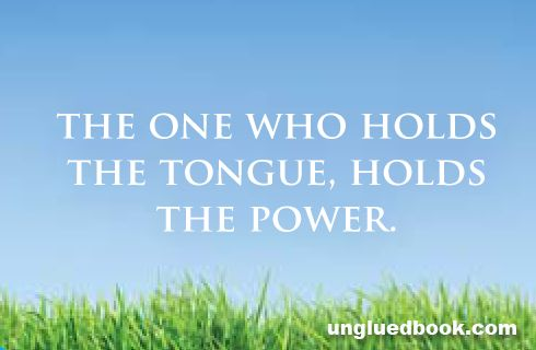 The one who holds the tongue, holds the power - UngluedBook.com