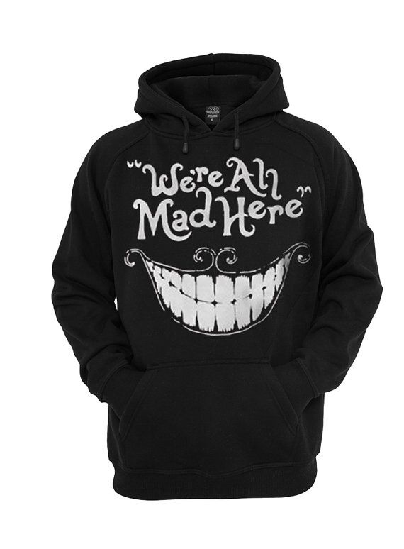 We're ALL MAD HERE, alice in wonderland for Hoodie mens and Girl ,T shirt Mens, T shirt Girl, Funny Shirt, Funny Hoodie, Funny sweatshirt
