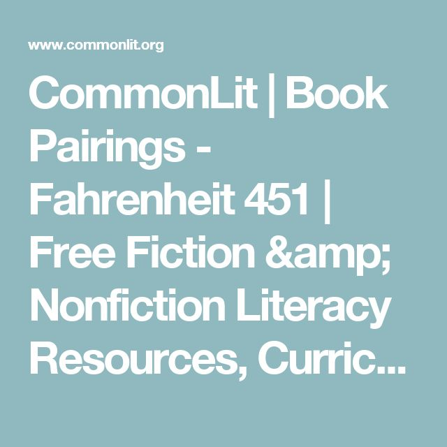 CommonLit | Book Pairings - Fahrenheit 451     |     Free Fiction & Nonfiction Literacy Resources, Curriculum, & Assessment Materials for Middle &     High School English Language Arts