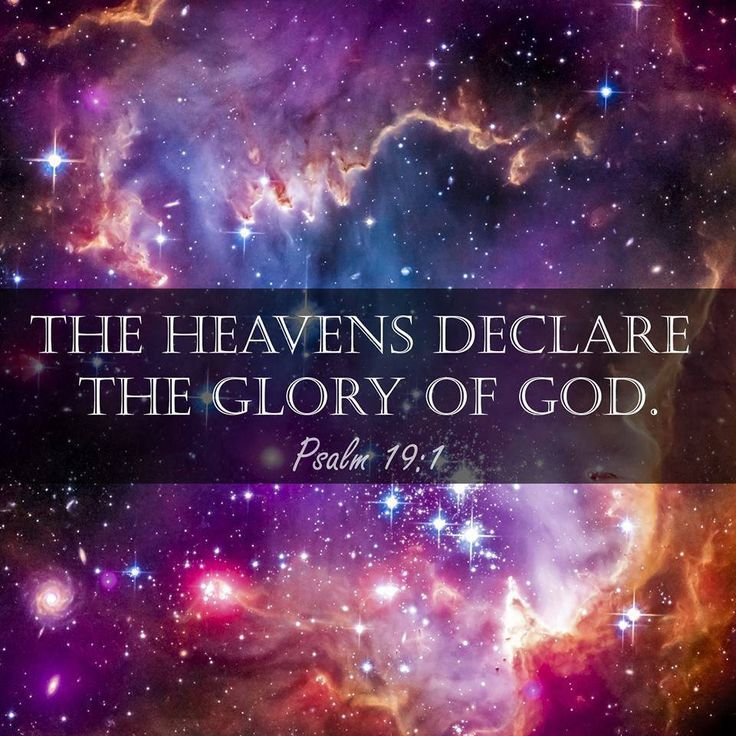 "For the choir director: A psalm of David. ""The heavens proclaim the glory of God. The skies display his craftsmanship."" Psalm 19:1"