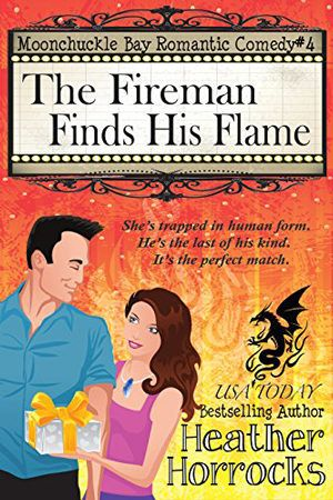 Moonchuckle Bay 4: The Fireman Finds His Flame by Heather Horrocks. Paranormal Romantic Comedy.