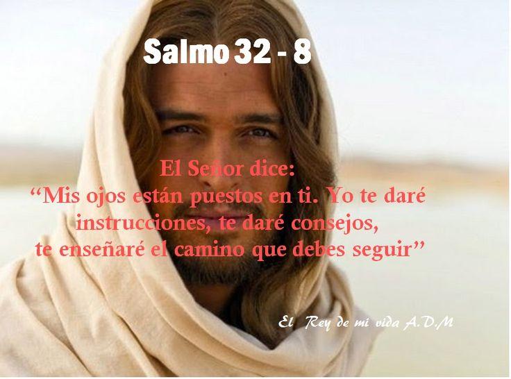 """Salmo 32:8 El Señor dice: """"Mis ojos están puestos en ti. Yo te daré instrucciones, te daré consejos,  te enseñaré el camino que debes seguir"""""""