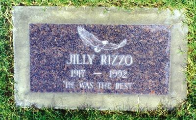 Jilly Rizzo - Restaurateur and Entertainer. A long-time friend of Frank Sinatra, Rizzo made cameo appearances in several of his films. He was also a frequent guest on Rowan and Martin's Laugh-In, where he would recite one liners in his monotone New York accent. During the 1970s, his night-club was torn down and replaced with Dean Martin's restaurant, Dino's. On May 6, 1992, Rizzo was killed in a car accident when he was hit by a drunk driver on his 75th birthday.