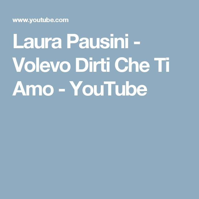 Laura Pausini - Volevo Dirti Che Ti Amo - YouTube