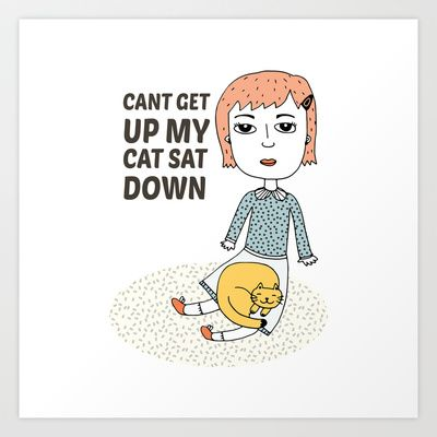 can't get up my cat sat down Art Print by catherineinsch - $18.00