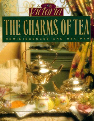 "The Charms of Tea: Reminiscences and Recipes by Victoria Magazine - ""Beautiful Book"