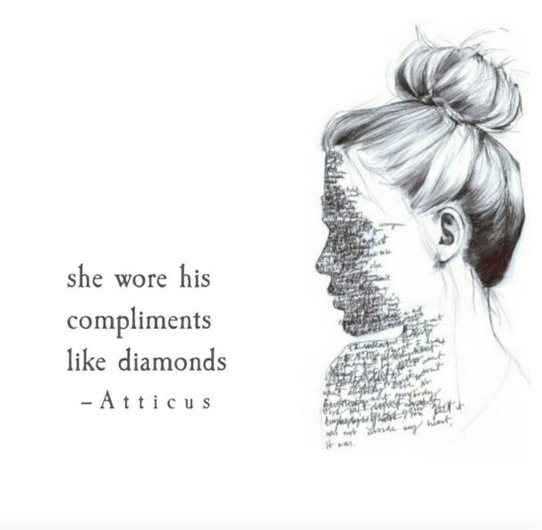 She wore his compliments like diamonds - Atticus.