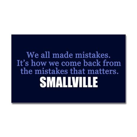 We all made mistakes. It's how we come back from the mistakes that matters. ~Smallville