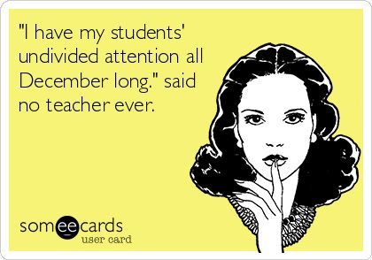 Good luck holding their consideration this month! December Instructor Humor