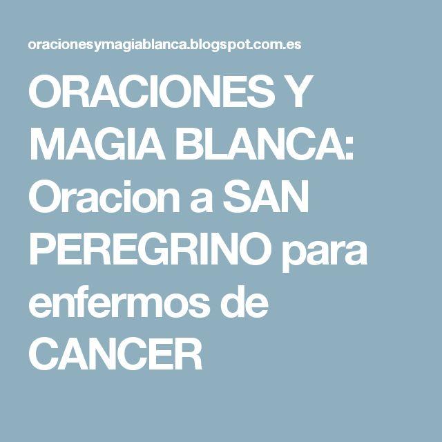 ORACIONES Y MAGIA BLANCA: Oracion a SAN PEREGRINO para enfermos de CANCER