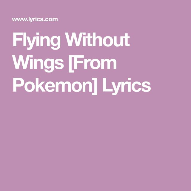 Flying Without Wings [From Pokemon] Lyrics