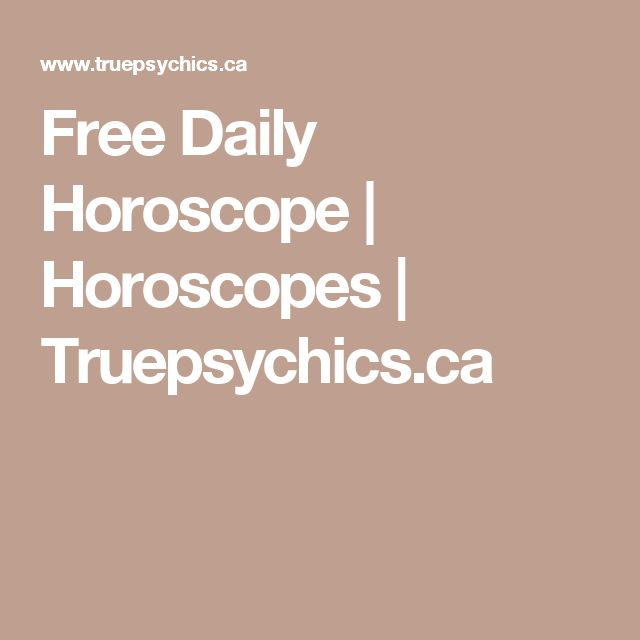 Free Daily Horoscope | Horoscopes | Truepsychics.ca