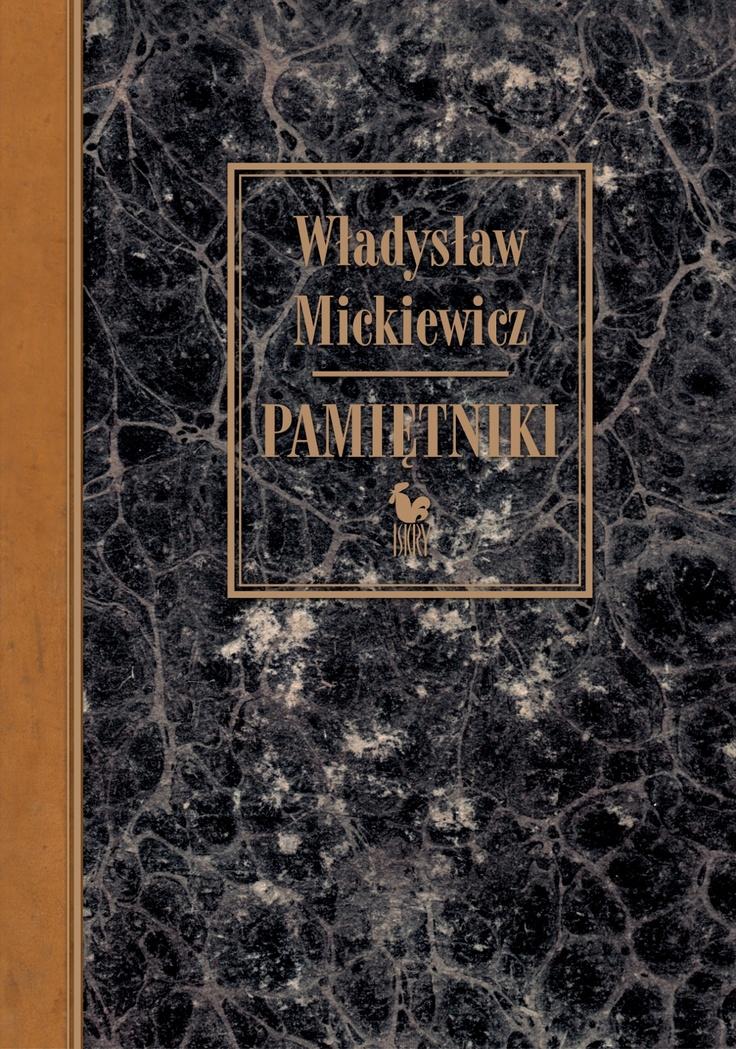 """""""Pamiętniki"""" Władysław Mickiewicz Edited and preface by Marek Troszyński Cover by Andrzej Barecki Published by Wydawnictwo Iskry 2012"""