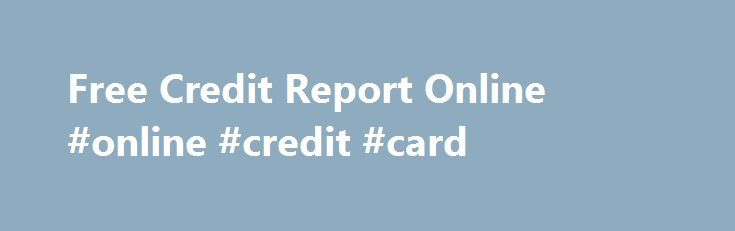 Free Credit Report Online #online #credit #card http://credit.remmont.com/free-credit-report-online-online-credit-card/  #free credit score without credit card # Credit Score Without Paying Check My Credit Score-How To Rebuilt Credit Score In Read More...The post Free Credit Report Online #online #credit #card appeared first on Credit.
