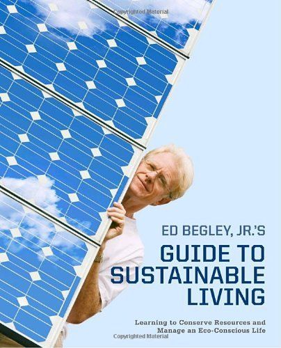 Ed Begley, Jr.'s Guide to Sustainable Living: Learning to Conserve Resources and Manage an Eco-Conscious Life by Ed Begley Jr., http://www.amazon.com/dp/0307405141/ref=cm_sw_r_pi_dp_GJ9frb18BBF0M