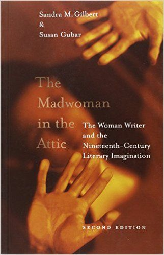 The Mad Woman in the Attic Sandra Gilbert and Susan Gubar