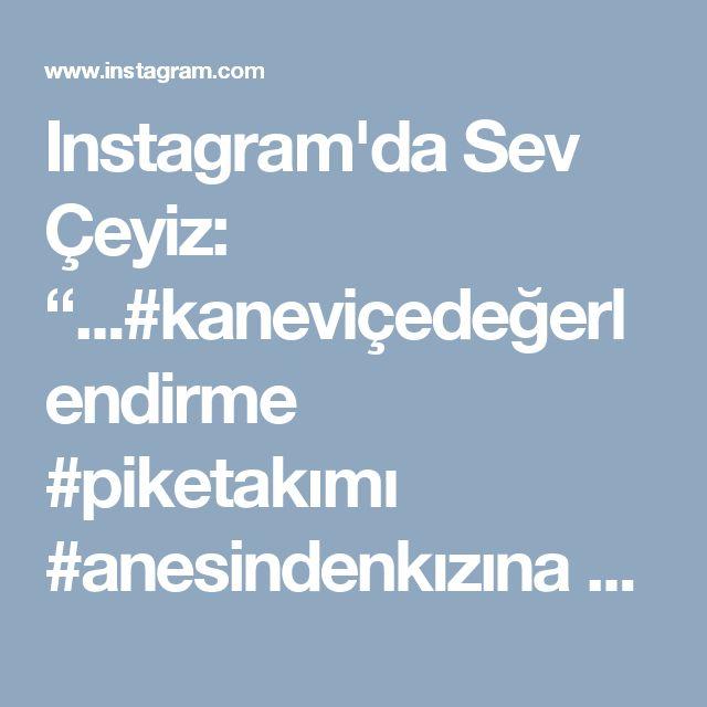 """Instagram'da Sev Çeyiz: """"...#kaneviçedeğerlendirme #piketakımı #anesindenkızına #sandıktançıkanlar #eskileryenilensin #çeyizaşkı #ceyizedairhersey…"""""""