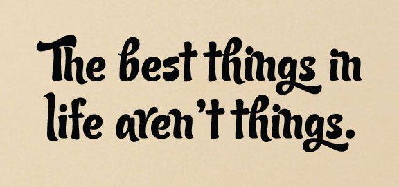 Αποτέλεσμα εικόνας για the best things aren't things