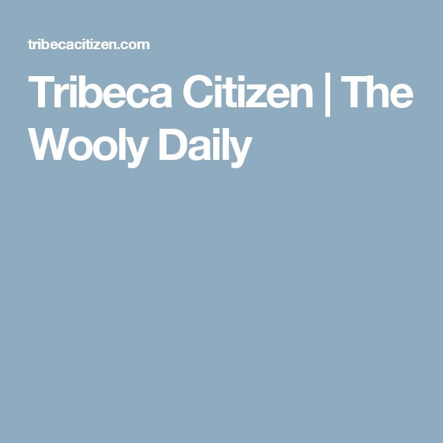 Tribeca Citizen | The Wooly Daily
