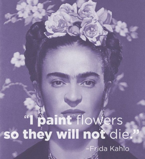 I paint flowers so they will not die - Frida Kahlo | bohemianizm