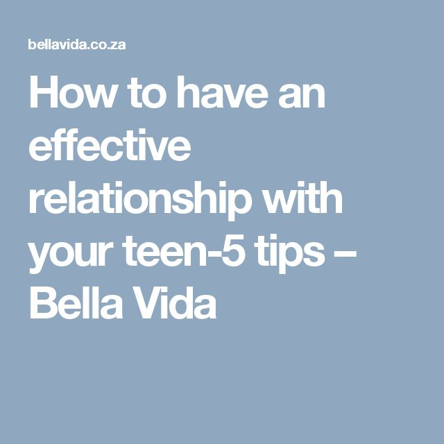 How to have an effective relationship with your teen-5 tips – Bella Vida