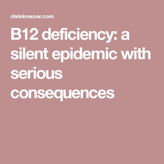 B12 deficiency: a silent epidemic with serious consequences