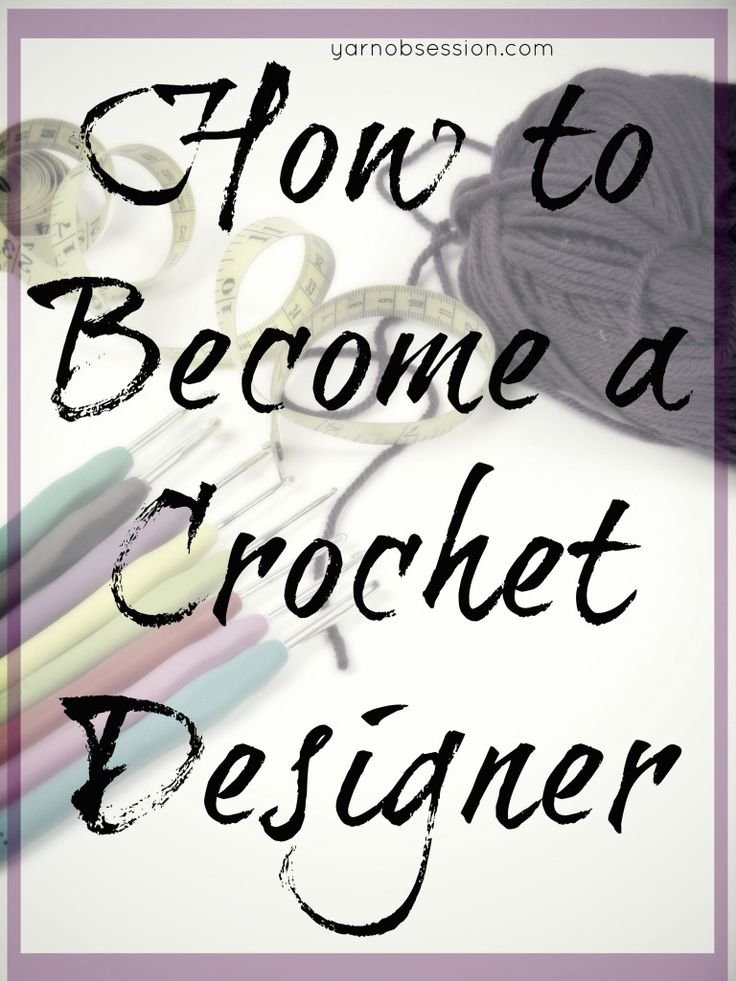 How to become a crochet designer - Yarn Obsession