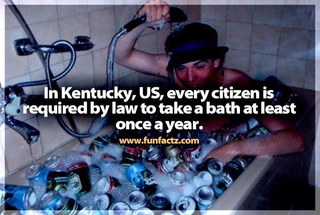 In Kentucky, US, every citizen is required by law to take a bath at least once a year.