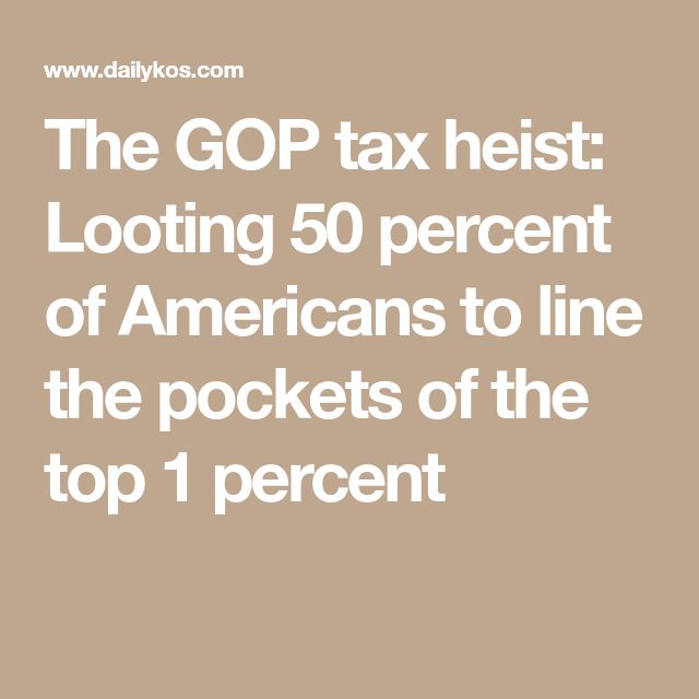 The GOP tax heist: Looting 50 percent of Americans to line the pockets of the top 1 percent